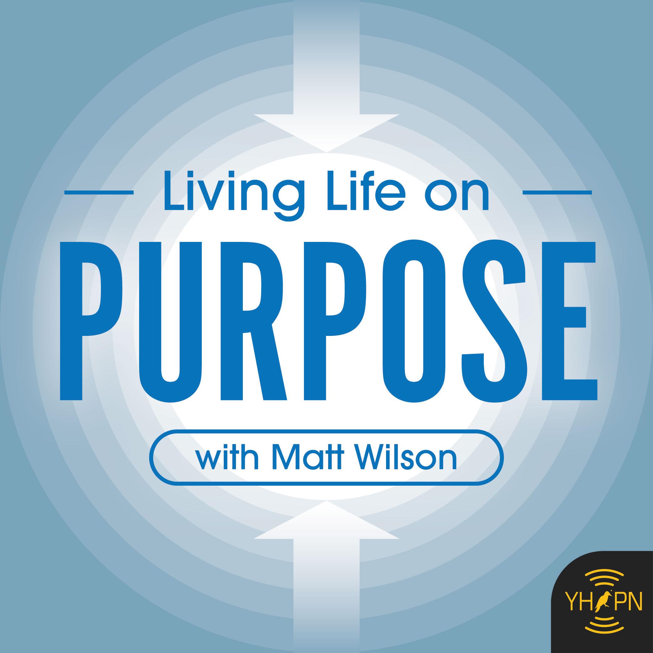 Living Life on Purpose with Matt Wilson